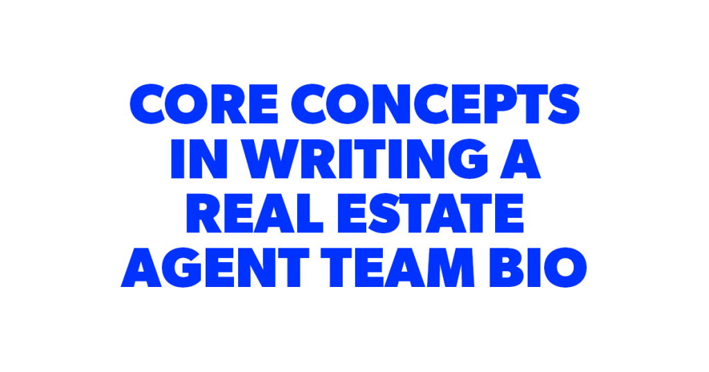 Core ideas to consider when writing a real estate agent team bio page